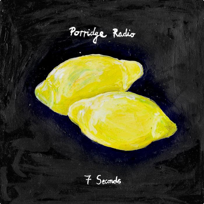 PORRIDGE RADIO - 7 Seconds