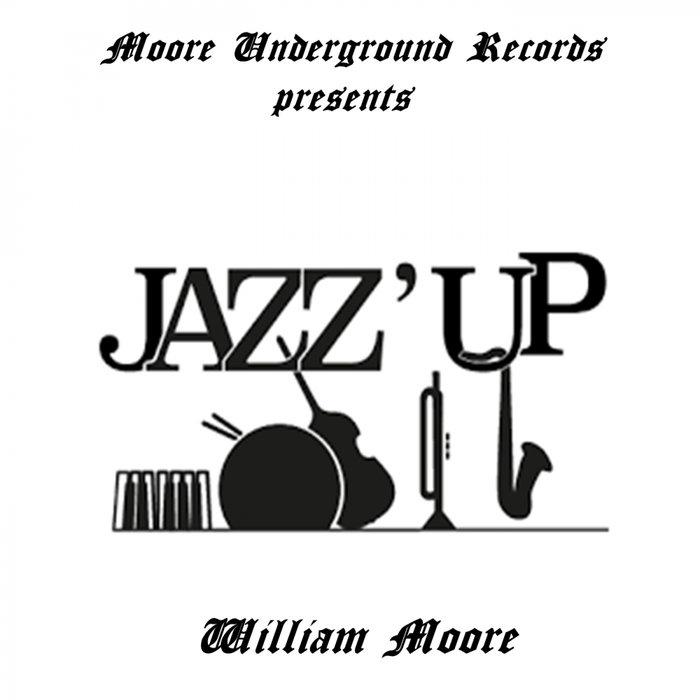 WILLIAM MOORE - Jazz'up (Ode To Jeff)