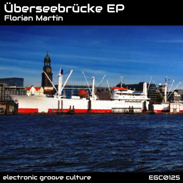 FLORIAN MARTIN - Uberseebrucke EP