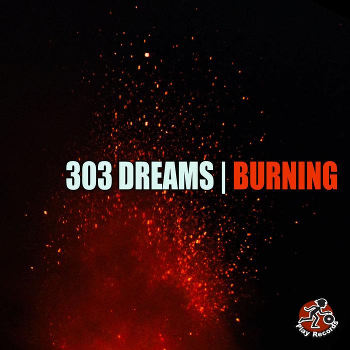 303 DREAMS - Burning