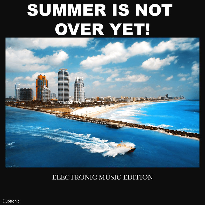VARIOUS - Summer Is Not Over Yet! Electronic Music Edition