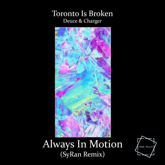 TORONTO IS BROKEN/DEUCE & CHARGER - Always In Motion (SyRan Remix)
