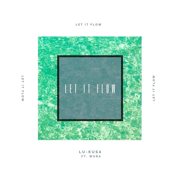 LU-KUSA WOE feat WURA - Let It Flow (Explicit)