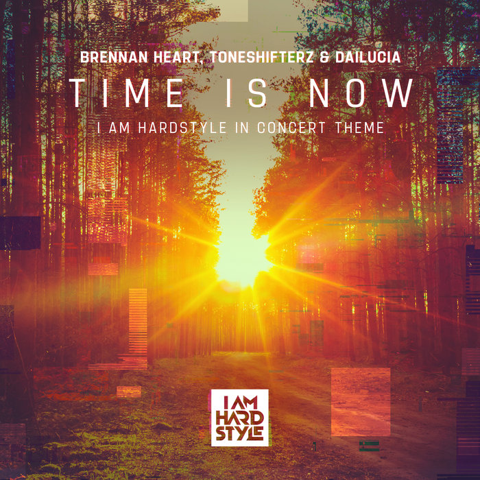 BRENNAN HEART/TONESHIFTERZ/DAILUCIA - Time Is Now (I Am Hardstyle In Concert Themes)