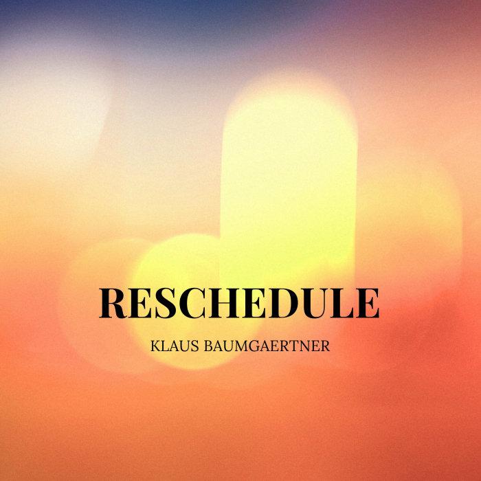 KLAUS BAUMGAERTNER - Reschedule