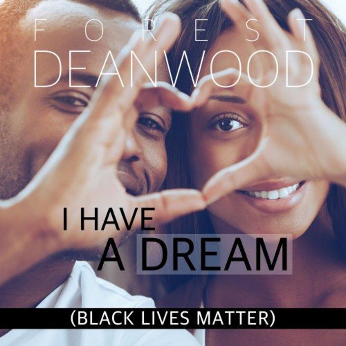 FOREST DEANWOOD - I Have A Dream (Black Lives Matter)