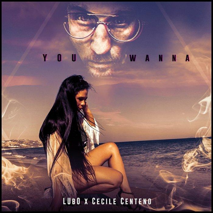 LUBO X CECILE CENTENO - You Wanna