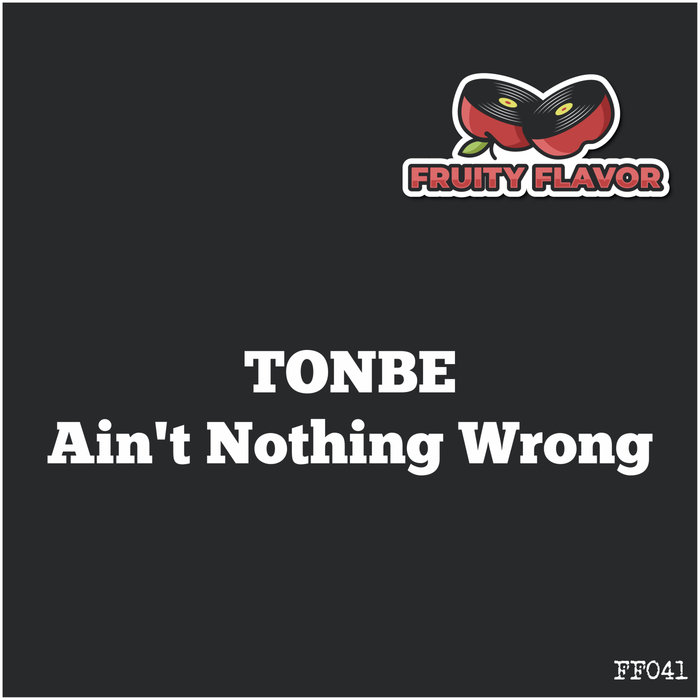 TONBE - Ain't Nothing Wrong