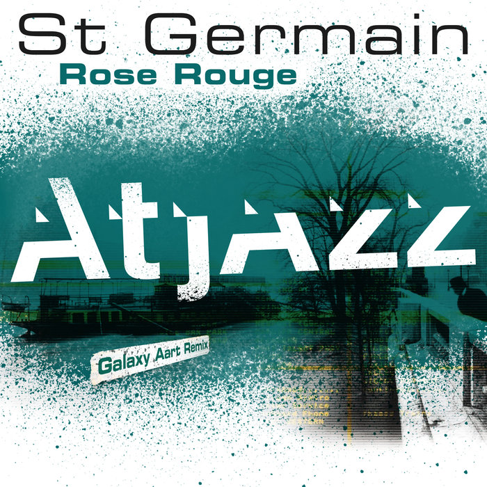 ST GERMAIN - Rose Rouge (Atjazz Galaxy Aart Remix)