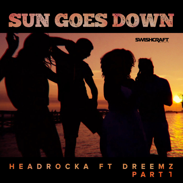 HEADROCKA feat DREEMZ - Sun Goes Down (Remix Part 1)