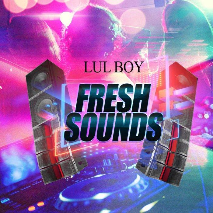 LUL BOY - Fresh Sounds