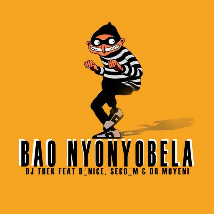 DJ THEK feat D NICE/SEGO M/DR MOYENI - Bao Nyonyobela
