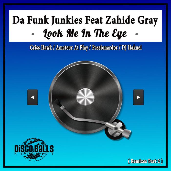 DA FUNK JUNKIES feat ZAHIDE GRAY - Look Me In The Eye (Remixes Pt 2)