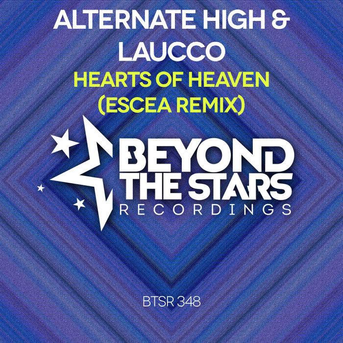 ALTERNATE HIGH/LAUCCO - Hearts Of Heaven (Escea Remix)