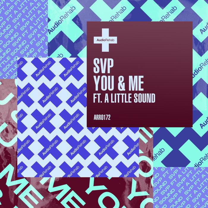 SVP feat A LITTLE SOUND - You & Me
