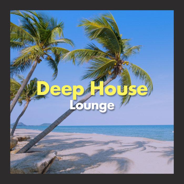DEEP HOUSE LOUNGE - Deep House Lounge