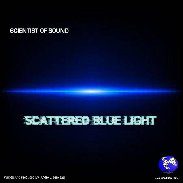 SCIENTIST OF SOUND - Scattered Blue Light (Scattered Blue Light... A Brand New Planet)
