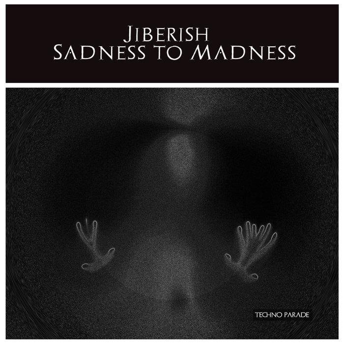 JIBERISH - Sadness To Madness