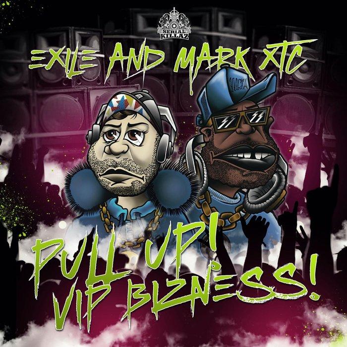 EXILE & MARK XTC - Pull Up! VIP Bizness!
