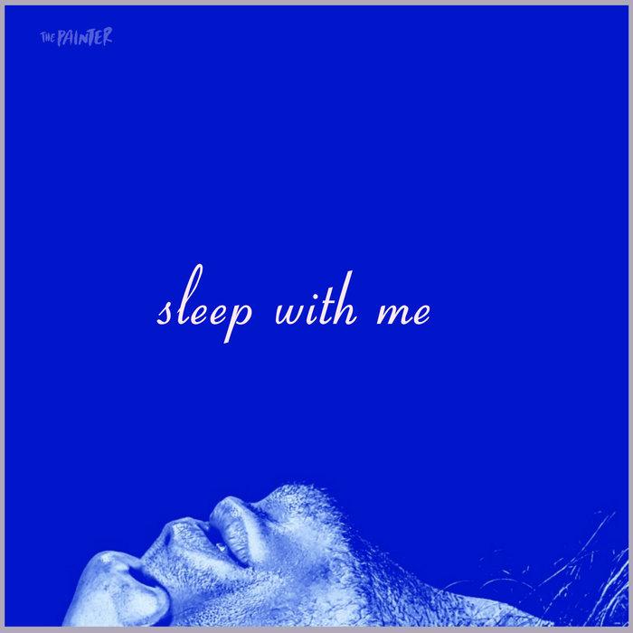 THE PAINTER - Sleep With Me