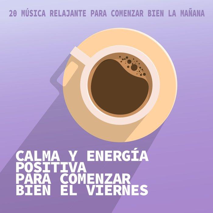 VARIOUS - Calma Y Energia Positiva Para Comenzar Bien El Viernes
