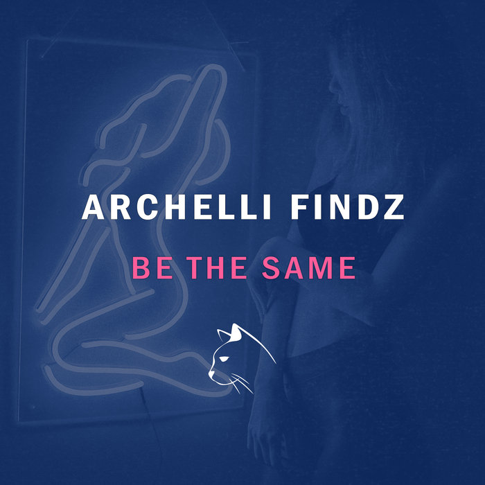 ARCHELLI FINDZ - Be The Same (Extended Mix)