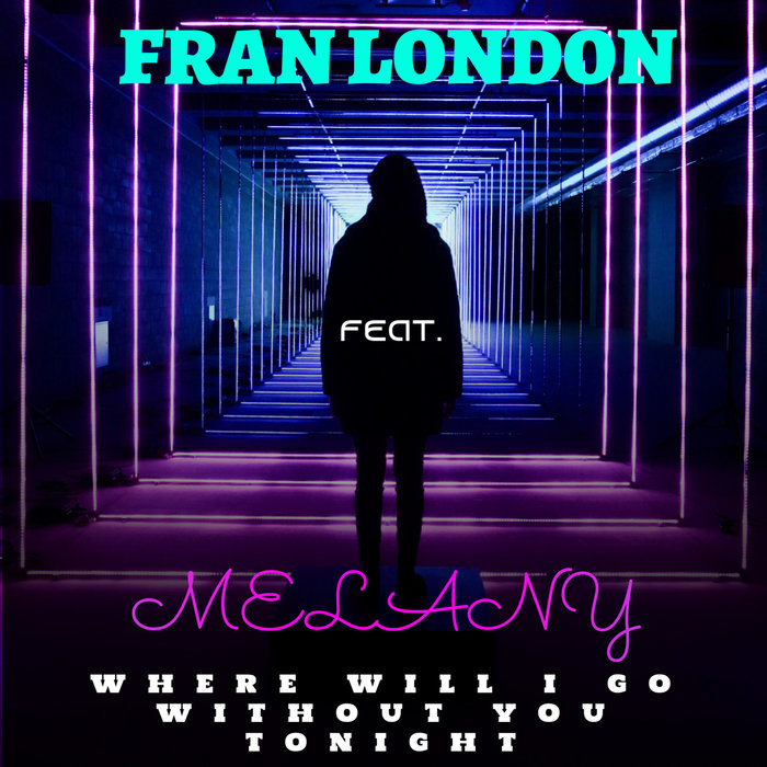 FRAN LONDON feat MELANY - Where Will I Go Without You Tonight (Extended Vocal Trance Mix)