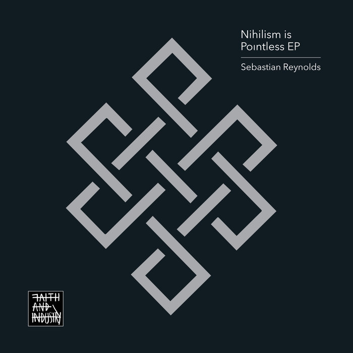 SEBASTIAN REYNOLDS - Nihilism Is Pointless EP