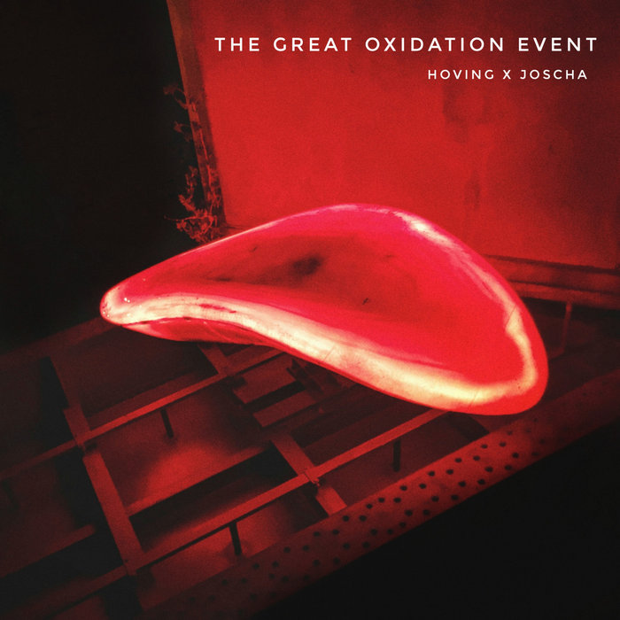 HOVING/JOSCHA - The Great Oxidation Event