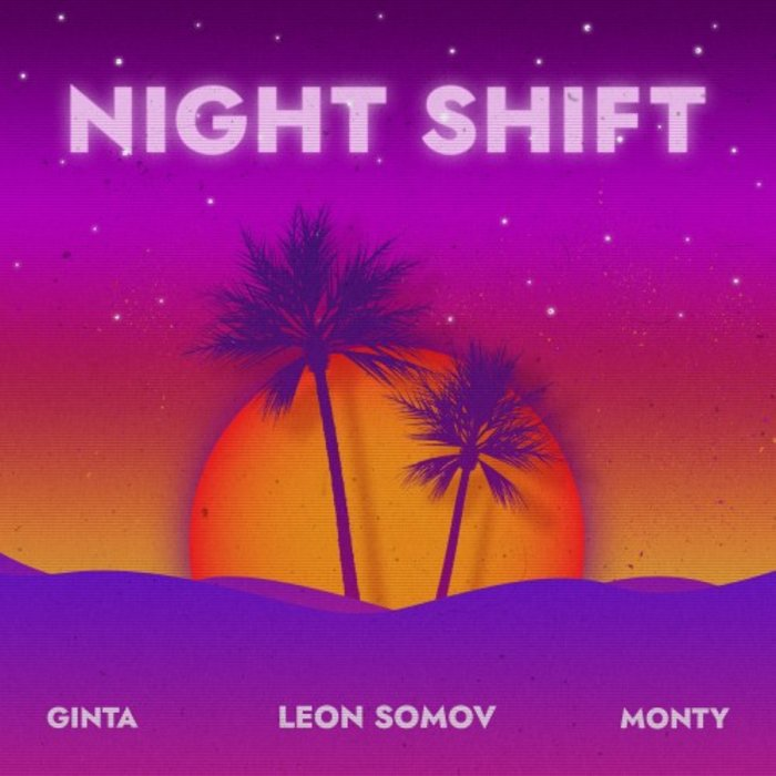 GINTA feat LEON SOMOV/MONTY - Night Shift