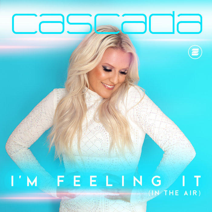 CASCADA - I'm Feeling It (In The Air)