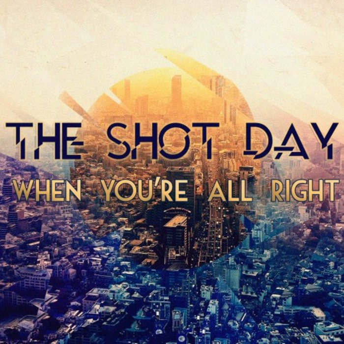 THE SHOT DAY - When You're Alright