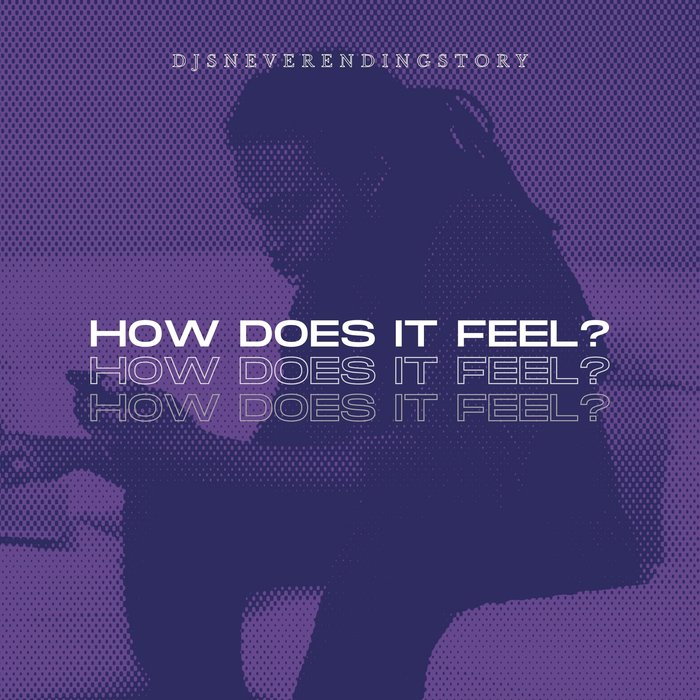 DJSNEVERENDINGSTORY - How Does It Feel?