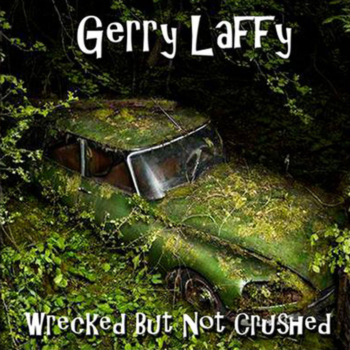 GERRY LAFFY - Wrecked But Not Crushed