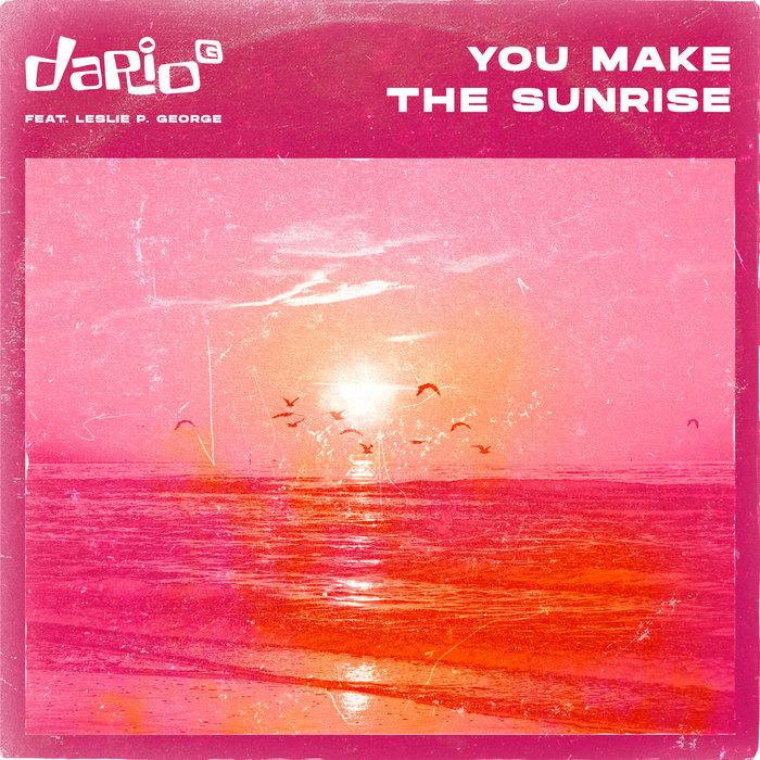 DARIO G/LESLIE P GEORGE - You Make The Sunrise (Ridney Remix)