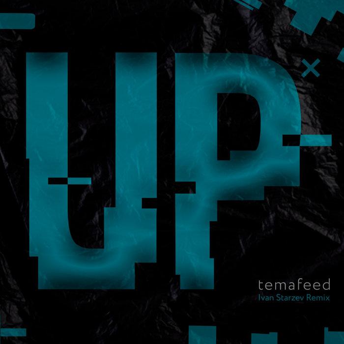 TEMAFEED - Up! (Ivan Starzev Remix)