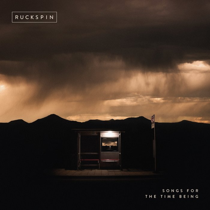 RUCKSPIN - Songs For The Time Being