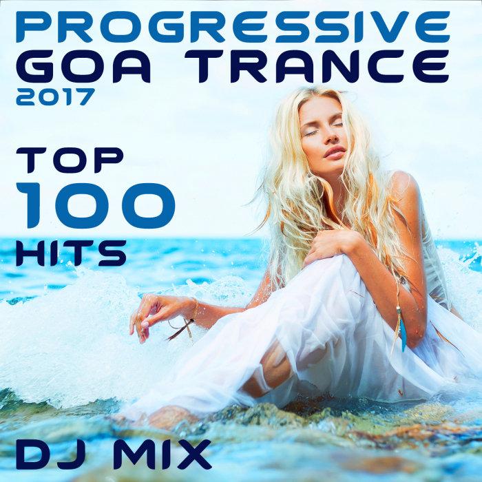 PROGRESSIVE GOA DOC/DOCTOR SPOOK/GOADOC/VARIOUS - Progressive Goa Trance 2017 Top 100 Hits DJ Mix