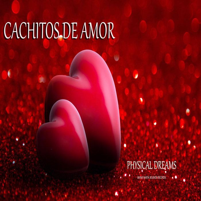 PHYSICAL DREAMS - Cachitos De Amor