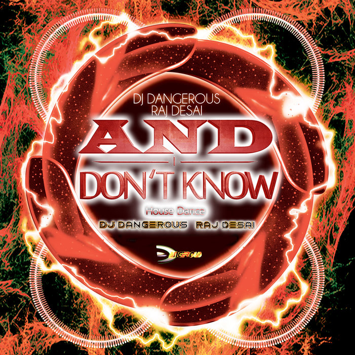 DJ DANGEROUS RAJ DESAI - And I Don't Know (House Dance)