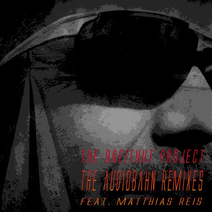 THE BREITHUT PROJECT feat MATTHIAS REIS - The Audiobahn (Remixes)