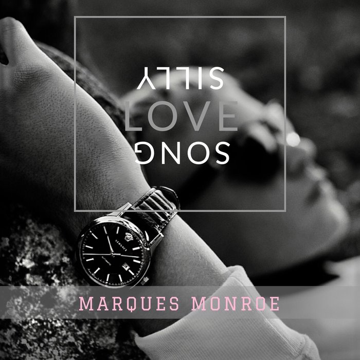 MARQUES MONROE - Silly Love Song