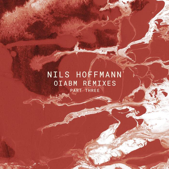 NILS HOFFMANN - OIABM Remixes - Part Three