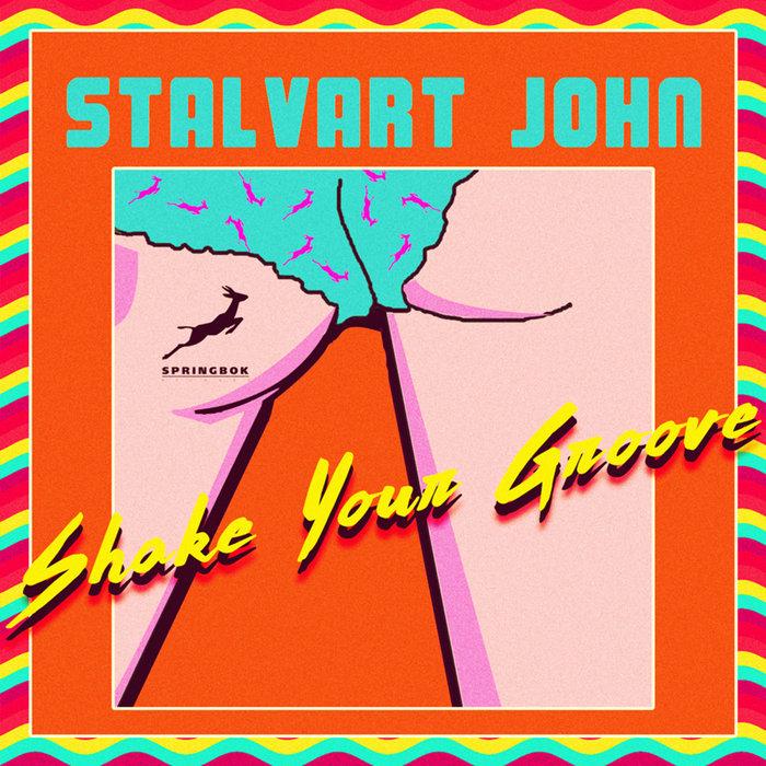 STALVART JOHN - Shake Your Groove