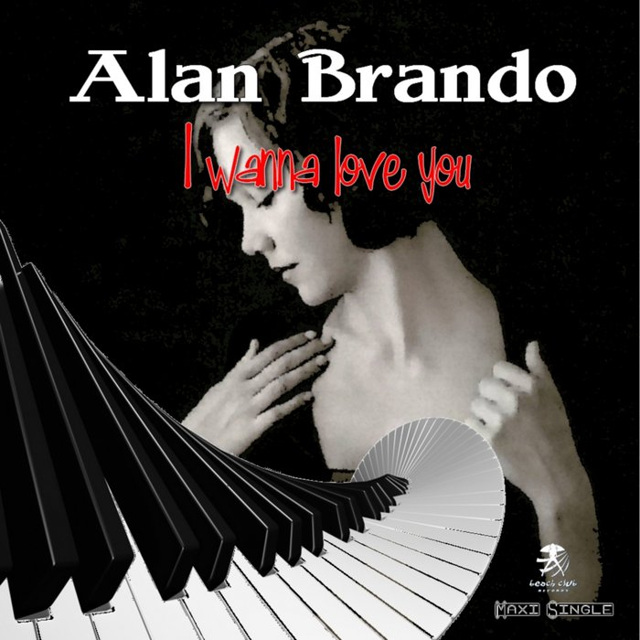 ALAN BRANDO - I Wanna Love You
