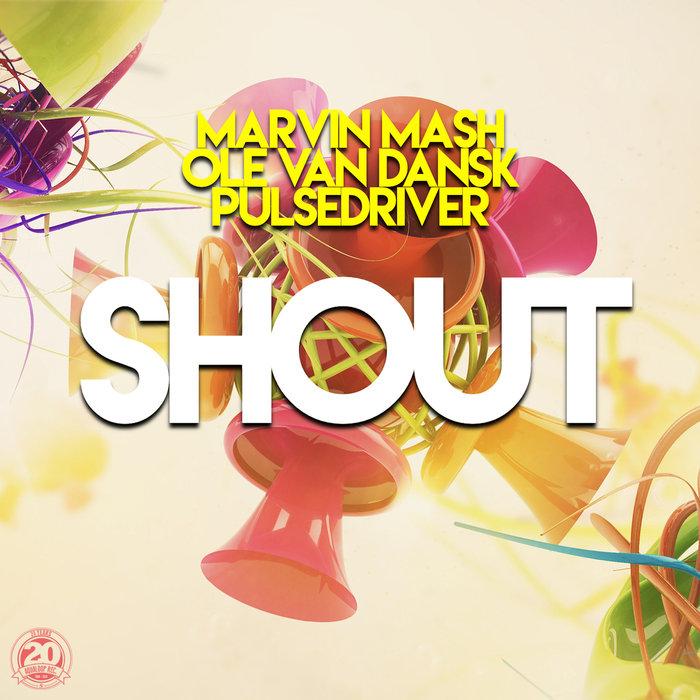 MARVIN MASH/OLE VAN DANSK/PULSEDRIVER - Shout