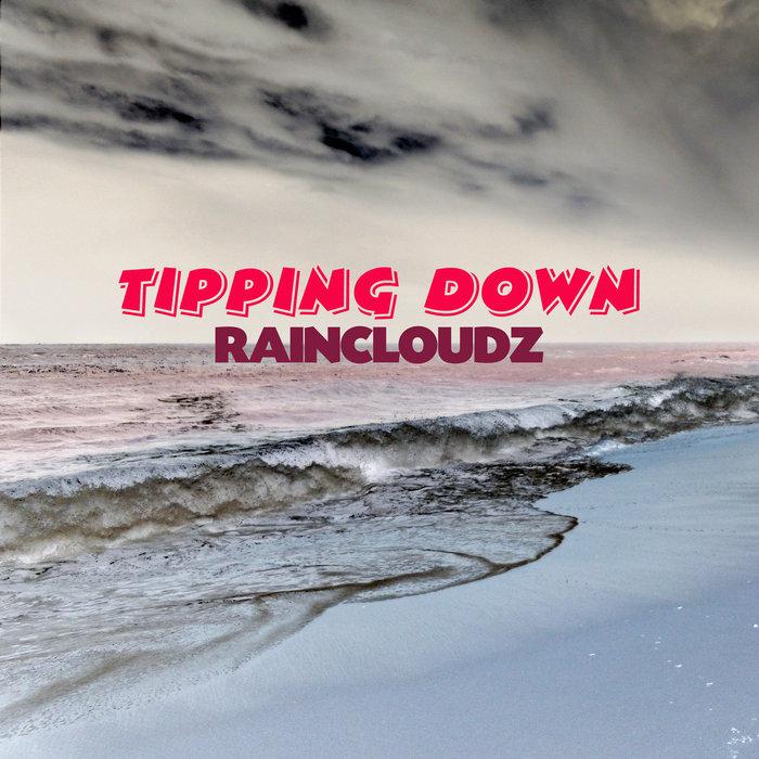 TIPPING DOWN - Raincloudz