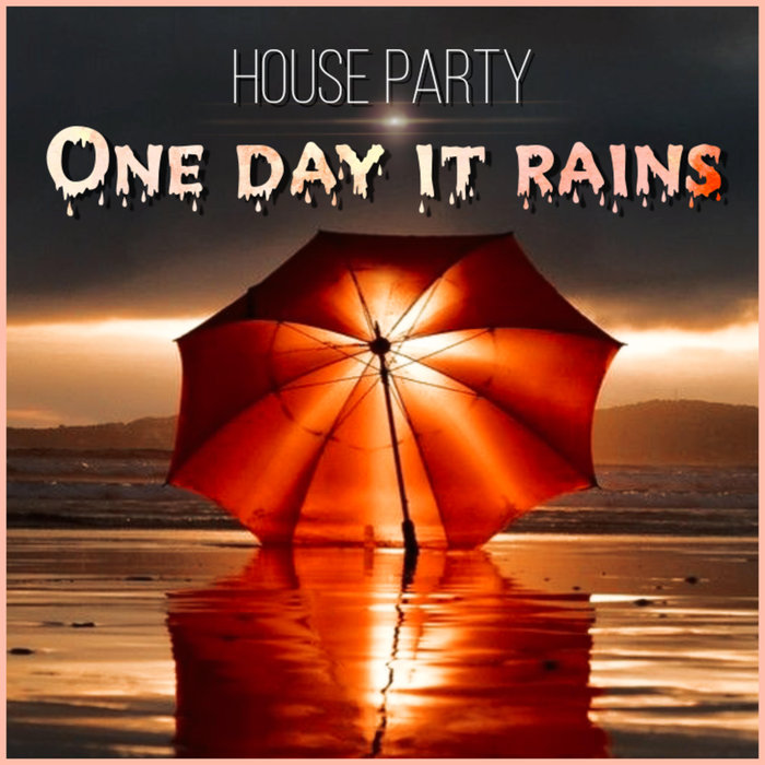 HOUSE PARTY - One Day It Rains