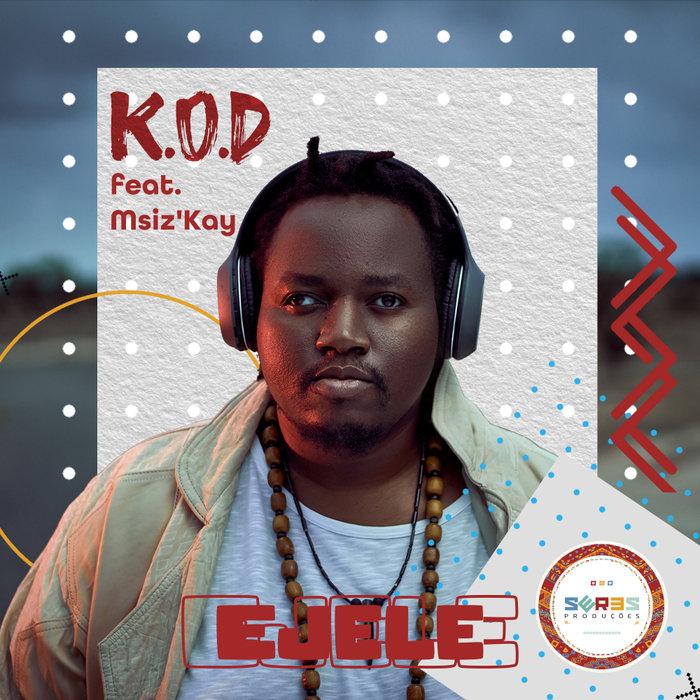 KOD feat MSIZ'KAY - Ejele