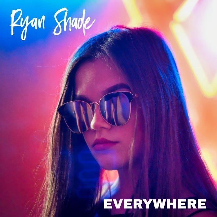 RYAN SHADE - Everywhere